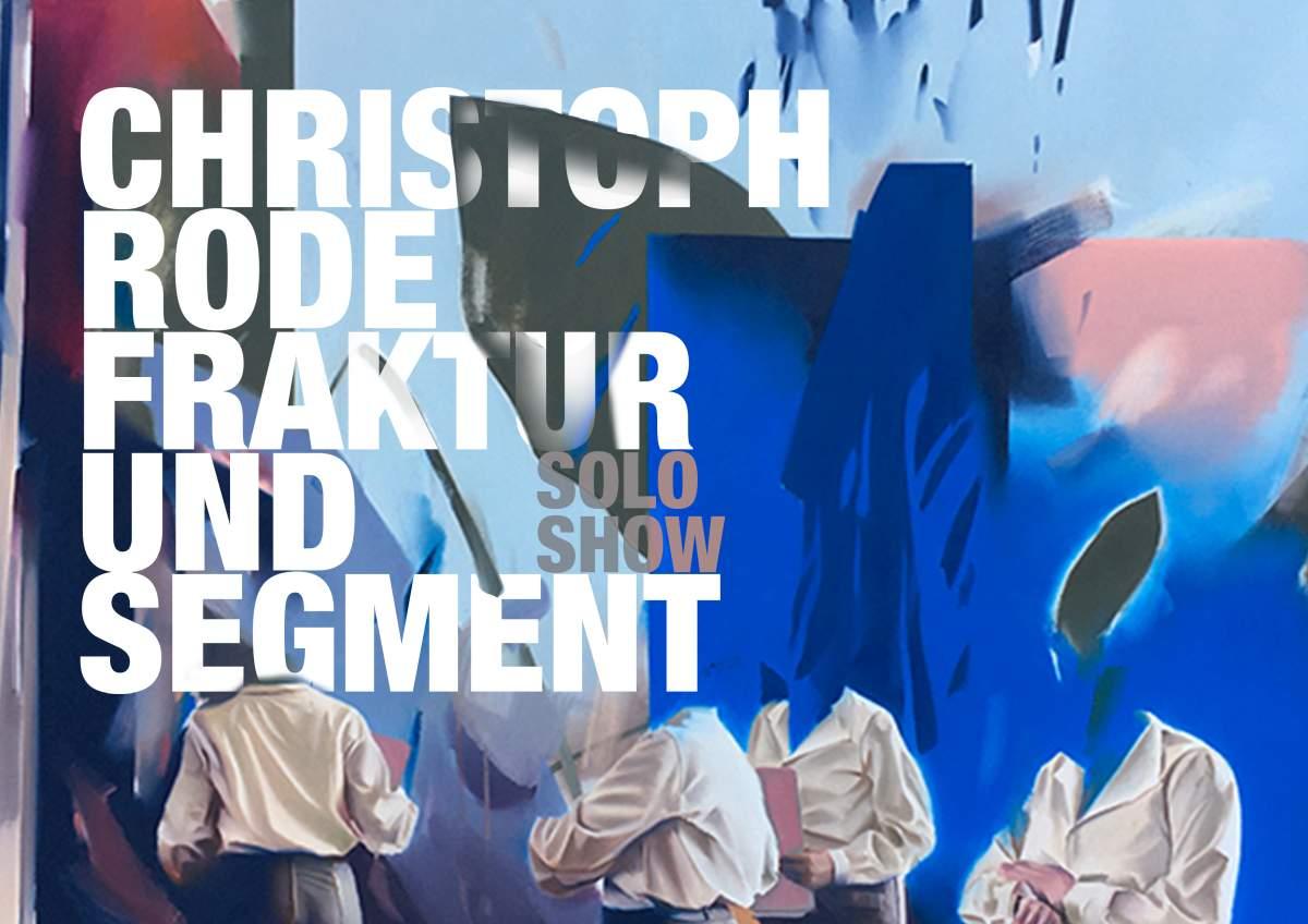 Christoph Rode | Fraktur und Segment | solo show